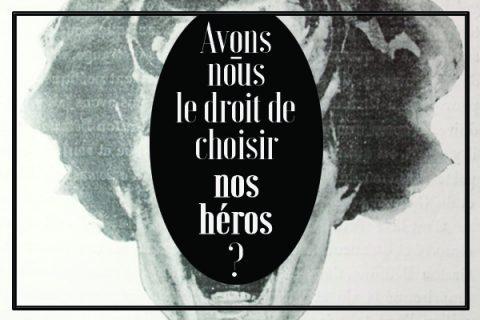 La Gazette  – Avons-nous le droit de choisir nos héros ?